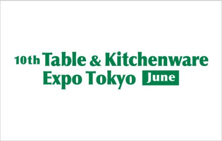 10th Table & Kitchenware Expo Tokyo [June]
